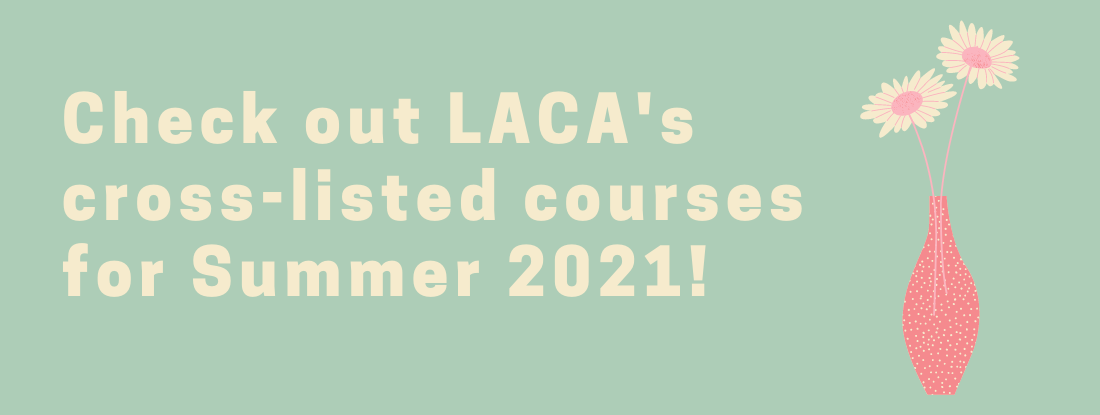 Check out LACA's cross-listed courses for Summer 2021!
