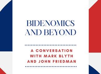 Bidenomics and Beyond: A Conversation with Mark Blyth and John Friedman