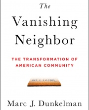 The Vanishing Neighbor: The Transformation of American Community by Marc J Dunkelman