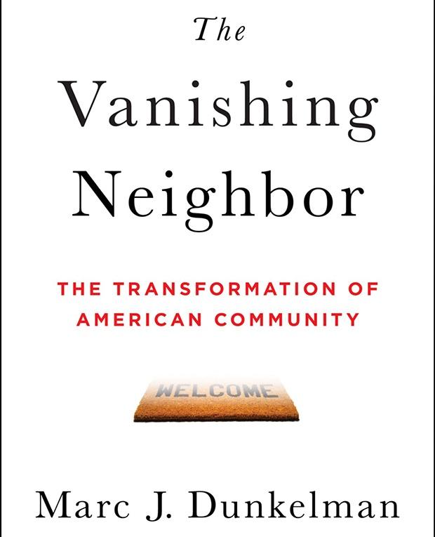 The Vanishing Neighbor: The Transformation of American Community by Marc J Dunkelman